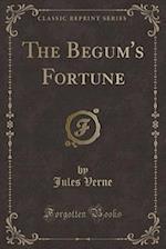 The Begum's Fortune (Classic Reprint)
