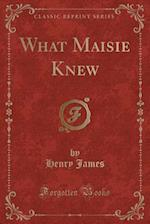 What Maisie Knew (Classic Reprint)