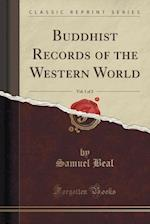 Buddhist Records of the Western World, Vol. 1 of 2 (Classic Reprint)