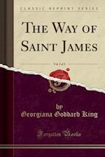 The Way of Saint James, Vol. 3 of 3 (Classic Reprint)
