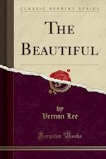 The Beautiful (Classic Reprint)