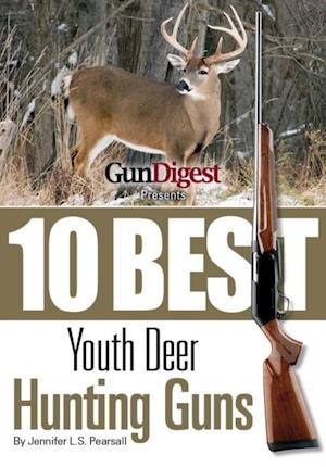 Gun Digest Presents 10 Best Youth Deer Guns af Jennifer Pearsall