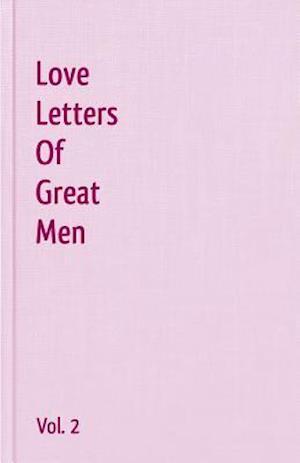 Love Letters of Great Men - Vol. 2 af Lord George Gordon Byron, John Keats, Robert Burns