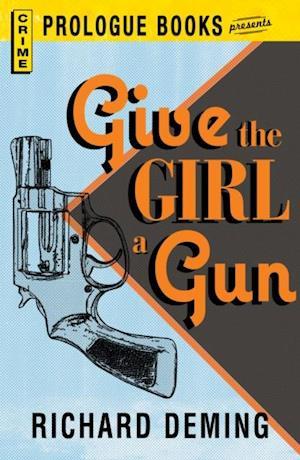 Give the Girl a Gun af Richard Deming