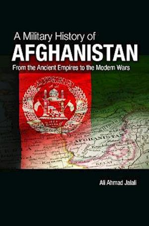 A Military History of Modern Afghanistan af Ali Ahmad Jalali