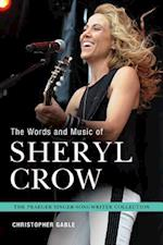 Words and Music of Sheryl Crow (The Praeger Singer-songwriter Collection)