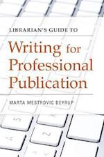 Librarian's Guide to Writing for Professional Publication