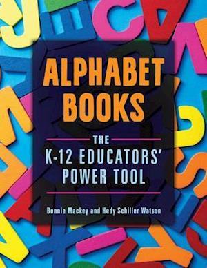 Alphabet Books: The K-12 Educators' Power Tool af Bonnie Mackey, Hedy Schiller Watson