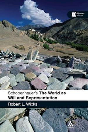 Schopenhauer's The World as Will and Representation af Robert Wicks