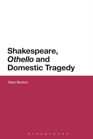 Shakespeare, 'Othello' and Domestic Tragedy af Sean Benson
