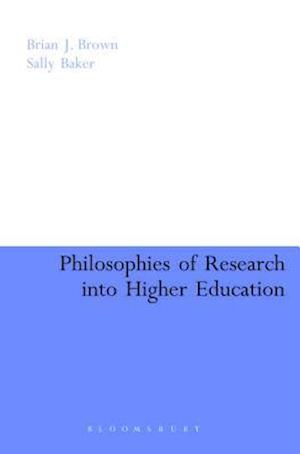 Philosophies of Research into Higher Education af Sally Baker