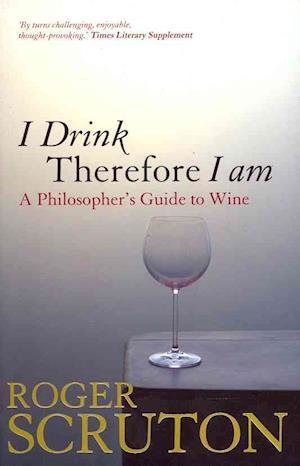 I Drink Therefore I am af Roger Scruton