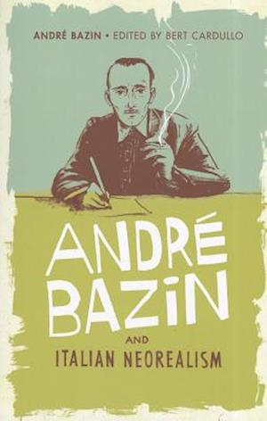 Andre Bazin and Italian Neorealism af Andre Bazin, Bert Cardullo