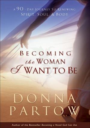 Becoming the Woman I Want to Be af Donna Partow