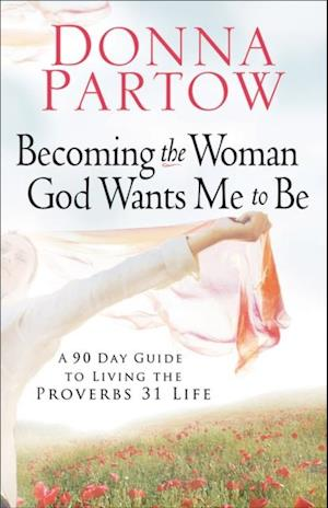 Becoming the Woman God Wants Me to Be af Donna Partow