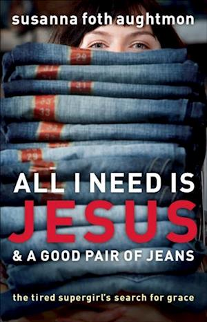 All I Need Is Jesus and a Good Pair of Jeans af Susanna Foth Aughtmon