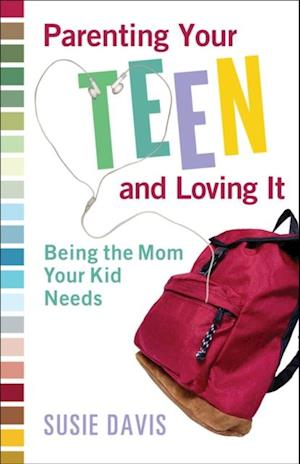 Parenting Your Teen and Loving It af Susie Davis