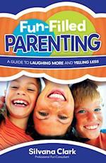 Fun-Filled Parenting af Silvana Clark