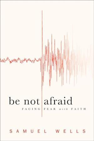 Be Not Afraid af Samuel Wells