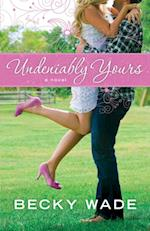 Undeniably Yours (A Porter Family Novel Book #1) af Becky Wade