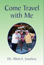 Come Travel with Me af Alton E. Loveless, Alton E. Loveless, Dr Alton E. Loveless