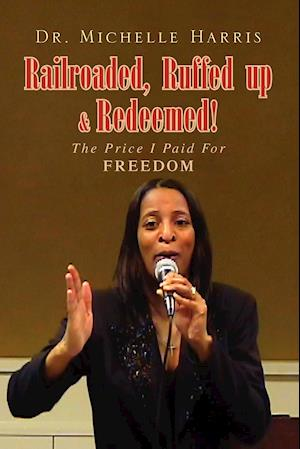 Railroaded, Ruffed Up & Redeemed! af Dr Michelle Harris, Michelle Harris