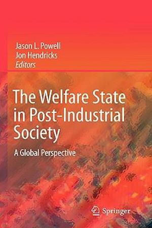 The Welfare State in Post-Industrial Society af Jason Powell, Jon Hendricks
