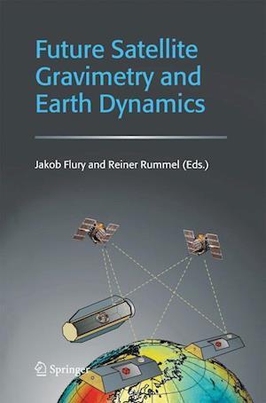 Future Satellite Gravimetry and Earth Dynamics af Reiner Rummel, Jakob Flury