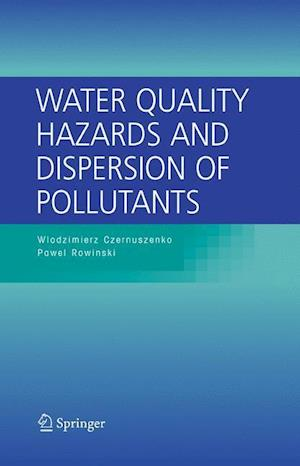 Water Quality Hazards and Dispersion of Pollutants af Pawel Rowinski, Wlodzimierz Czernuszenko