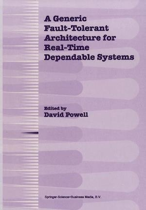 A Generic Fault-Tolerant Architecture for Real-Time Dependable Systems af David Powell