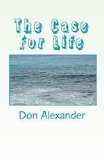 The Case for Life af Don Alexander