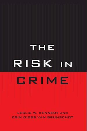 The Risk in Crime af Leslie W. Kennedy