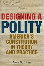 Designing a Polity af James W Ceaser