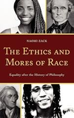The Ethics and Mores of Race af Naomi Zack