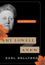 Amy Lowell Anew af Carl E. Rollyson