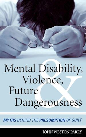 Mental Disability, Violence, and Future Dangerousness af John Weston Parry