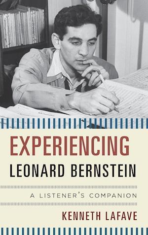 Experiencing Leonard Bernstein af Kenneth Lafave