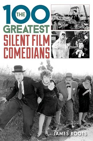 100 Greatest Silent Film Comedians af James Roots