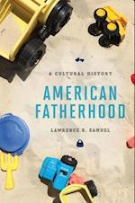 American Fatherhood af Lawrence R. Samuel