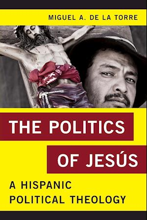 The Politics of Jesus af Miguel A. De LA Torre