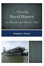 Interpreting Naval History at Museums and Historic Sites (Interpreting History)