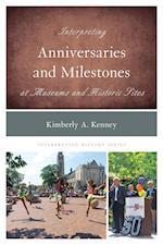 Interpreting Anniversaries and Milestones at Museums and Historic Sites (Interpreting History)