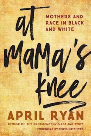 Bog, hardback At Mama's Knee af April Ryan