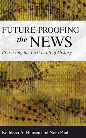 Bog, hardback Future-Proofing the News af Kathleen A. Hansen, Nora Paul