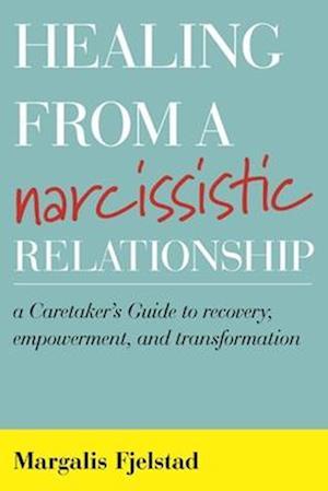 Bog, hardback Healing from a Narcissistic Relationship af Margalis Fjelstad