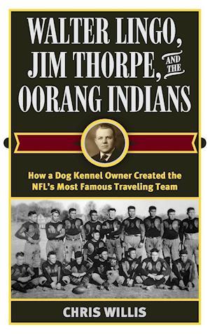 Bog, hardback Walter Lingo, Jim Thorpe, and the Oorang Indians af Chris Willis