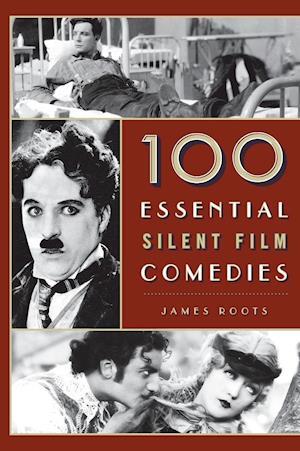 Bog, hardback 100 Essential Silent Film Comedies af James Roots
