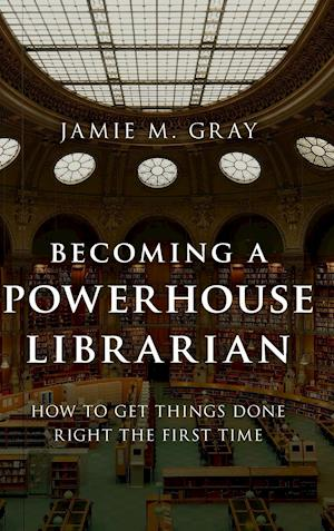 Bog, hardback Becoming a Powerhouse Librarian af Jamie M. Gray