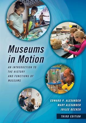 Bog, paperback Museums in Motion af Edward P. Alexander, Juilee Decker, Mary Alexander