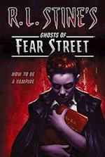 How to Be a Vampire (RL STINE'S GHOSTS OF FEAR STREET)